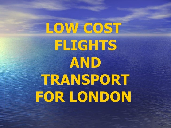 LOW COST  FLIGHTS AND TRANSPORT FOR LONDON