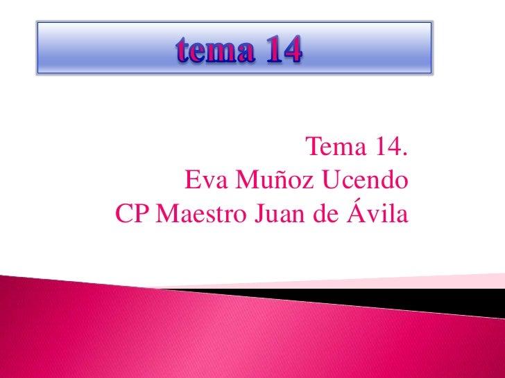 Tema 14.    Eva Muñoz UcendoCP Maestro Juan de Ávila