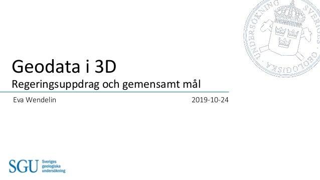 Geodata i 3D Regeringsuppdrag och gemensamt mål Eva Wendelin 2019-10-24