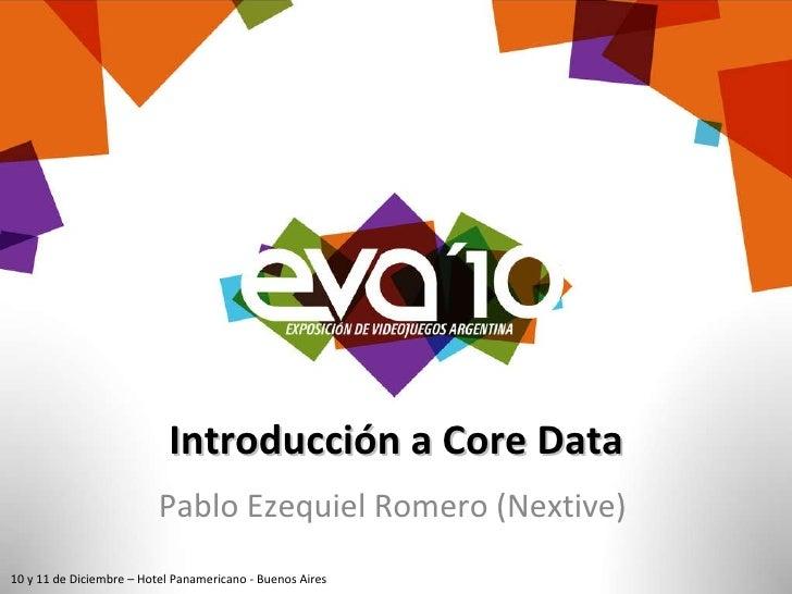 Introducción a Core Data Pablo Ezequiel Romero (Nextive) 10 y 11 de Diciembre – Hotel Panamericano - Buenos Aires