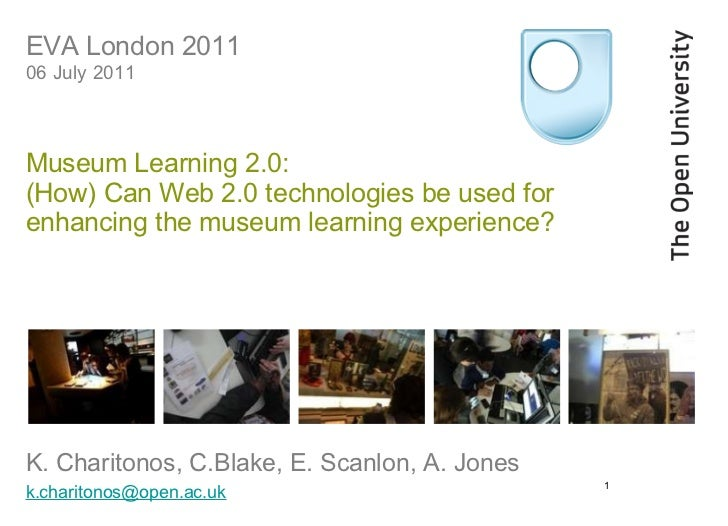 EVA London 2011  06 July 2011  Museum Learning 2.0:  (How) Can Web 2.0 technologies be used for  enhancing the museum lear...