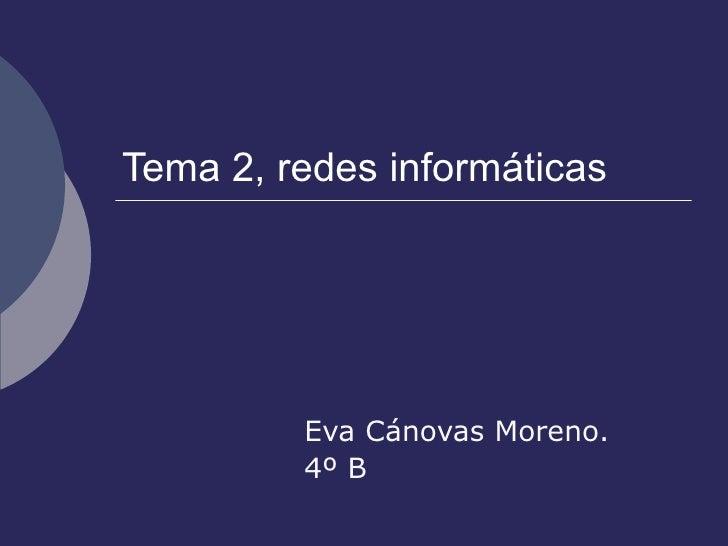 Tema 2, redes informáticas  Eva Cánovas Moreno. 4º B