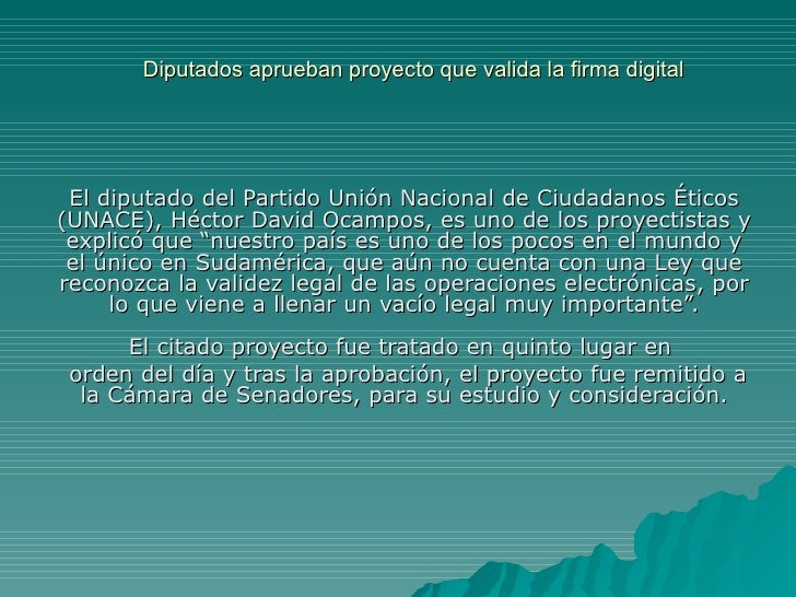 Diputados aprueban proyecto que valida la firma digital  El diputado del Partido Unión Nacional de Ciudadanos Éticos (UNAC...