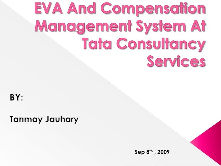 EVA And Compensation Management System At Tata Consultancy Services<br />BY:<br />Tanmay Jauhary<br />Sep 8th , 2009<br />