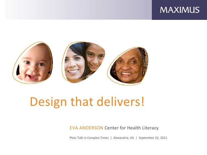 Design that delivers! EVA ANDERSON  Center for Health Literacy Plain Talk in Complex Times  |  Alexandria, VA  |  Septembe...