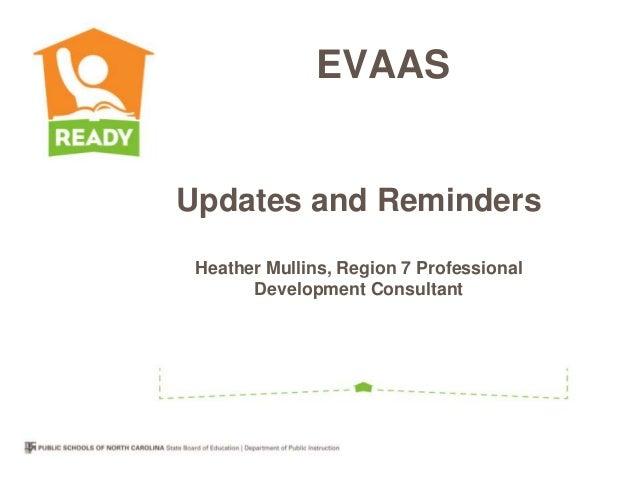 EVAASUpdates and Reminders Heather Mullins, Region 7 Professional       Development Consultant