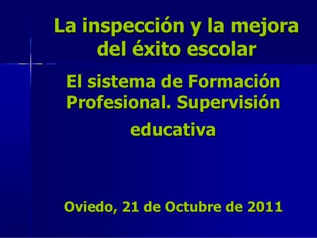 El sistema de FormaciEl sistema de Formacióónn Profesional. SupervisiProfesional. Supervisióónn educativaeducativa Oviedo,...