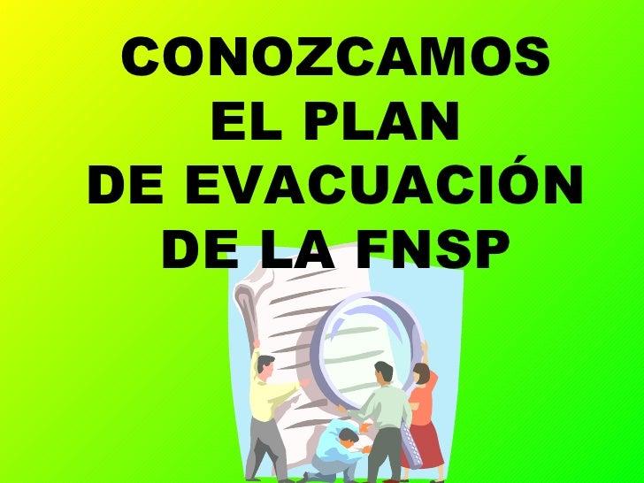 CONOZCAMOS EL PLAN DE EVACUACIÓN DE LA FNSP