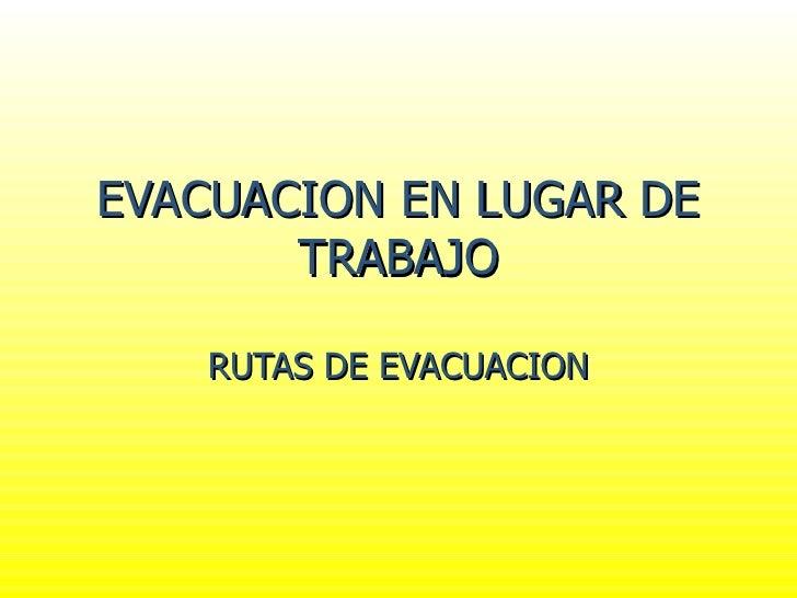 EVACUACION EN LUGAR DE TRABAJO RUTAS DE EVACUACION