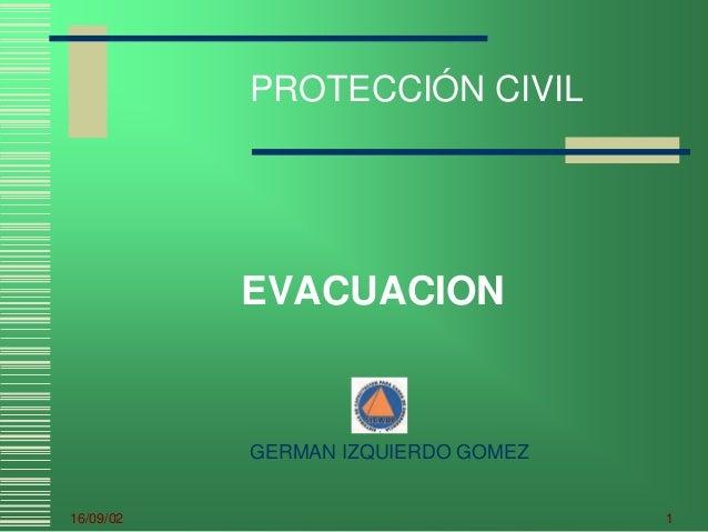 16/09/02 1 PROTECCIÓN CIVIL EVACUACION GERMAN IZQUIERDO GOMEZ