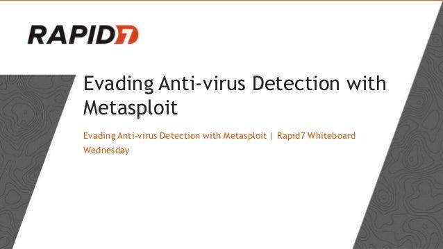 Evading Anti-virus Detection with Metasploit Evading Anti-virus Detection with Metasploit | Rapid7 Whiteboard Wednesday