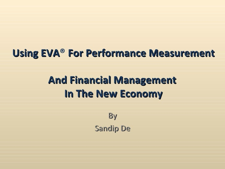 Using EVA ®  For Performance Measurement  And Financial Management  In The New Economy By Sandip De