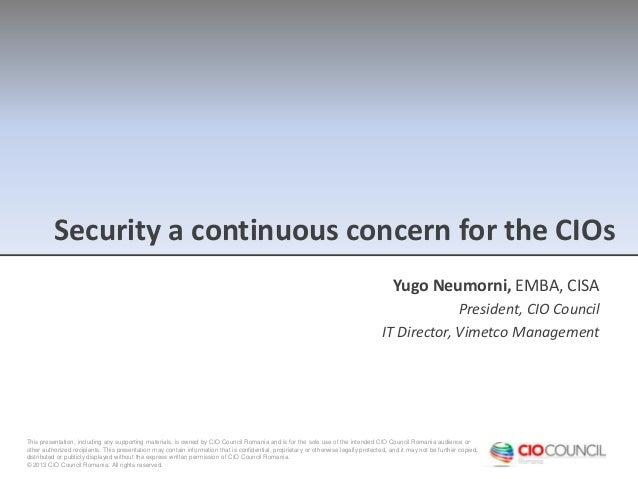 Security a continuous concern for the CIOs Yugo Neumorni, EMBA, CISA President, CIO Council IT Director, Vimetco Managemen...
