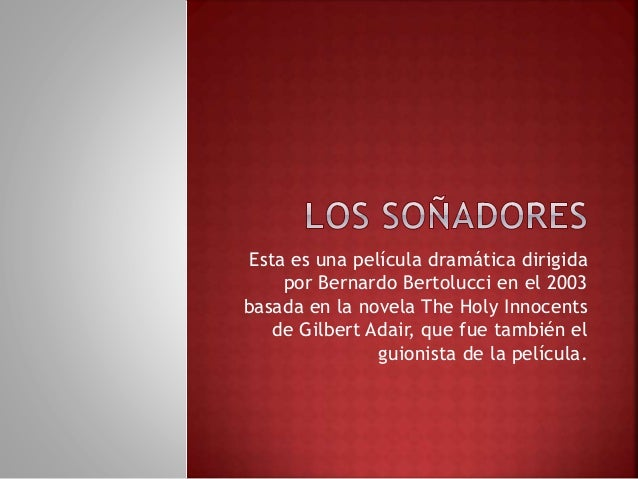 Esta es una película dramática dirigida por Bernardo Bertolucci en el 2003 basada en la novela The Holy Innocents de Gilbe...