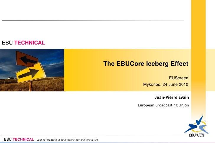 EBU TECHNICAL                                                                        The EBUCore Iceberg Effect           ...