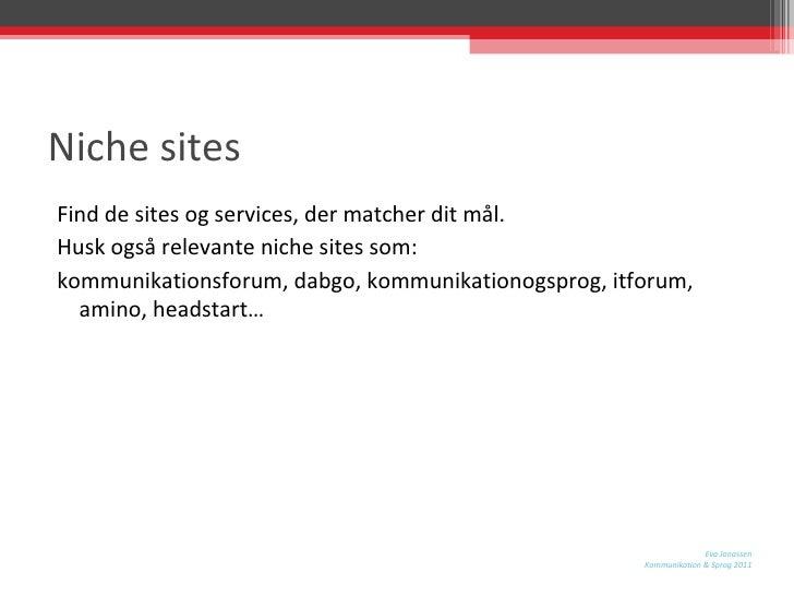 Niche sites <ul><li>Find de sites og services, der matcher dit mål. </li></ul><ul><li>Husk også relevante niche sites som:...