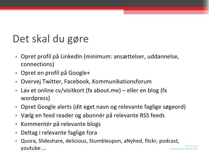 Det skal du gøre <ul><li>Opret profil på LinkedIn (minimum: ansættelser, uddannelse, connections) </li></ul><ul><li>Opret ...