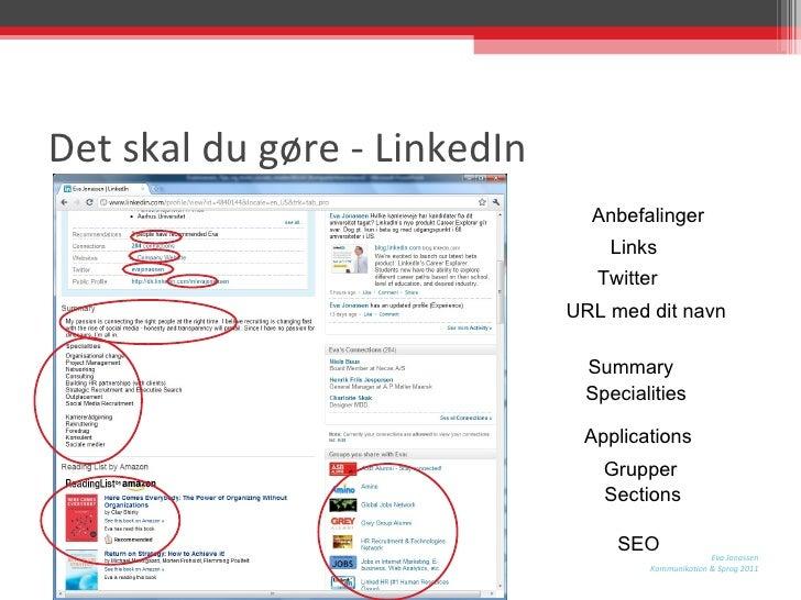 Det skal du gøre - LinkedIn Links URL med dit navn Summary Twitter Specialities Applications Grupper Anbefalinger Sections...