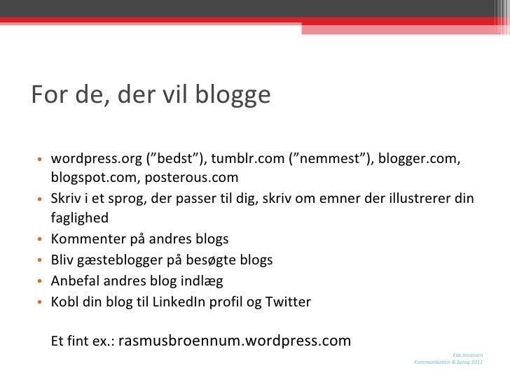 "For de, der vil blogge <ul><li>wordpress.org (""bedst""), tumblr.com (""nemmest""), blogger.com, blogspot.com, posterous.com  ..."