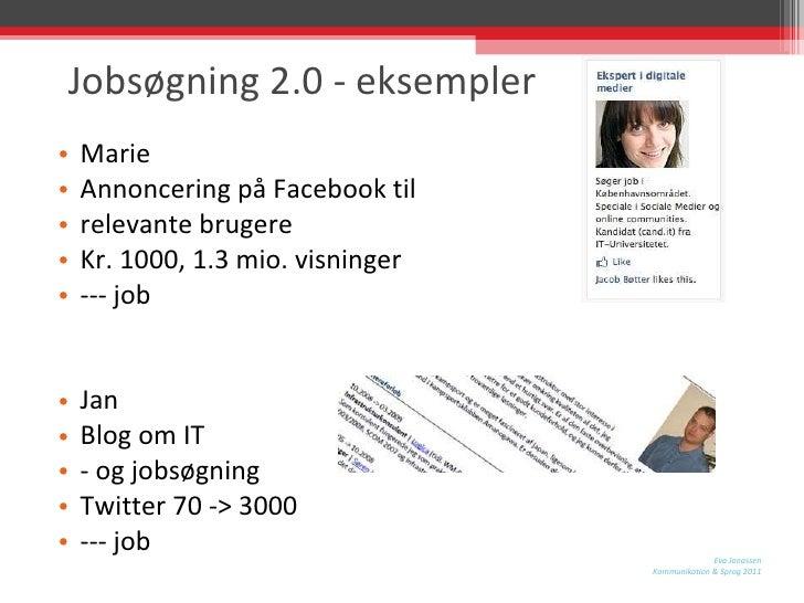 Jobsøgning 2.0 - eksempler <ul><li>Marie </li></ul><ul><li>Annoncering på Facebook til  </li></ul><ul><li>relevante bruger...