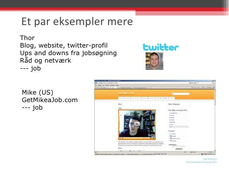Et par eksempler mere Thor Blog, website, twitter-profil Ups and downs fra jobsøgning  Råd og netværk --- job Mike (US) Ge...