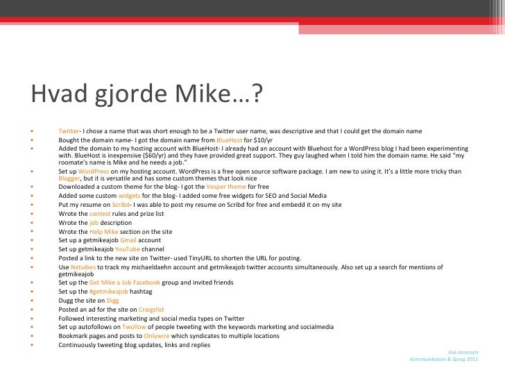 Hvad gjorde Mike…? <ul><li>Twitter - I chose a name that was short enough to be a Twitter user name, was descriptive and t...