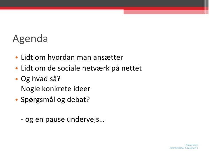 Agenda <ul><li>Lidt om hvordan man ansætter </li></ul><ul><li>Lidt om de sociale netværk på nettet </li></ul><ul><li>Og hv...