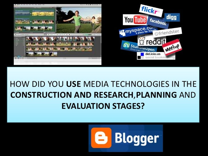 HOW DID YOU USE MEDIA TECHNOLOGIES IN THE CONSTRUCTION AND RESEARCH,PLANNING AND EVALUATION STAGES?<br />