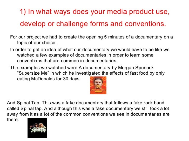 1) In what ways does your media product use,      develop or challenge forms and conventions. For our project we had to cr...
