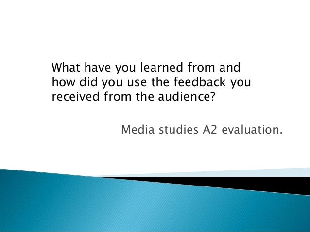 Media studies A2 evaluation.What have you learned from andhow did you use the feedback youreceived from the audience?
