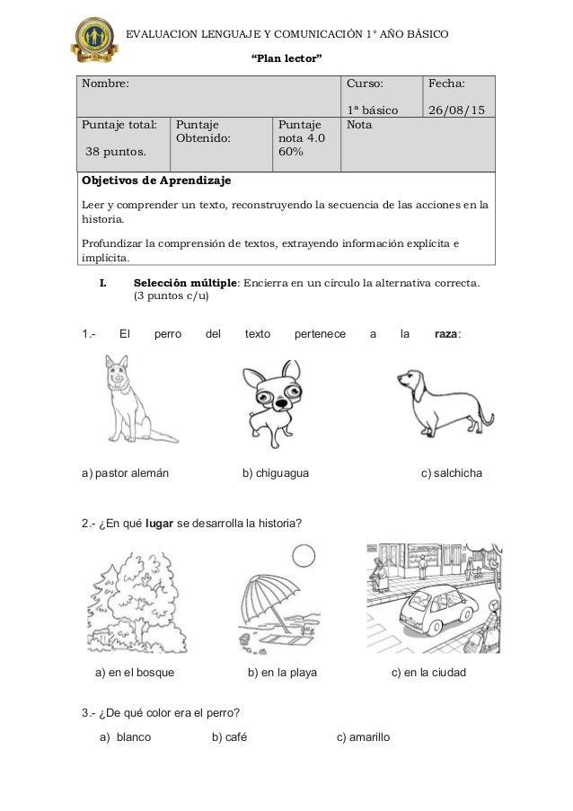 """EVALUACION LENGUAJE Y COMUNICACIÓN 1° AÑO BÁSICO """"Plan lector"""" Nombre: Curso: 1ª básico Fecha: 26/08/15 Puntaje total: 38 ..."""