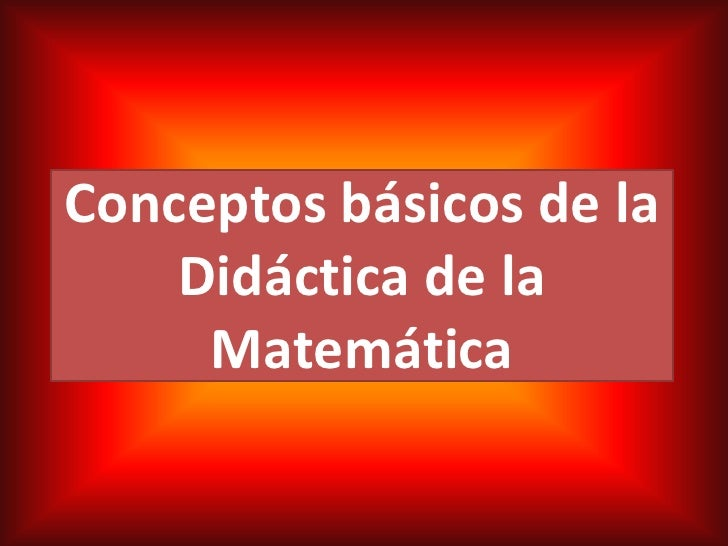 Conceptos básicos de la    Didáctica de la     Matemática