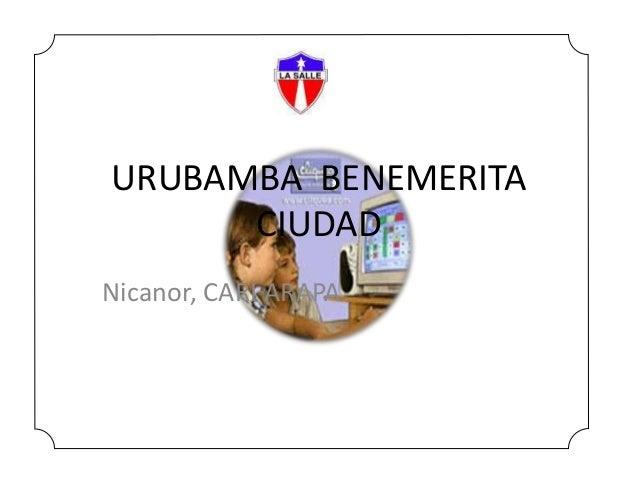 URUBAMBA BENEMERITA CIUDAD Nicanor, CARI ARAPA