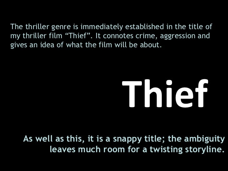 """The thriller genre is immediately established in the title of my thriller film """"Thief"""". It connotes crime, aggression and ..."""