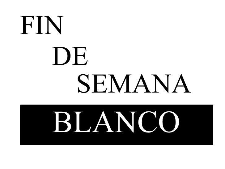 FIN DE SEMANA BLANCO