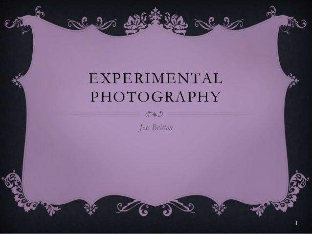 EXPERIMENTAL PHOTOGRAPHY Jess Britton  1