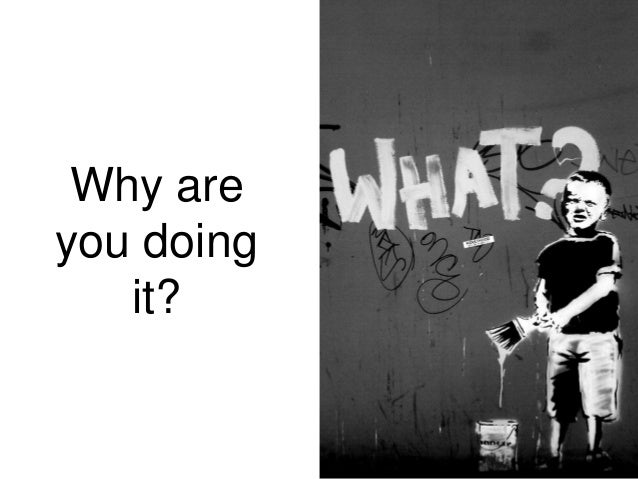 Why are you doing it?