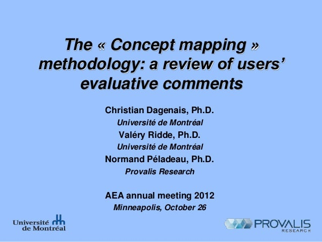 The « Concept mapping »methodology: a review of users'    evaluative comments        Christian Dagenais, Ph.D.          Un...