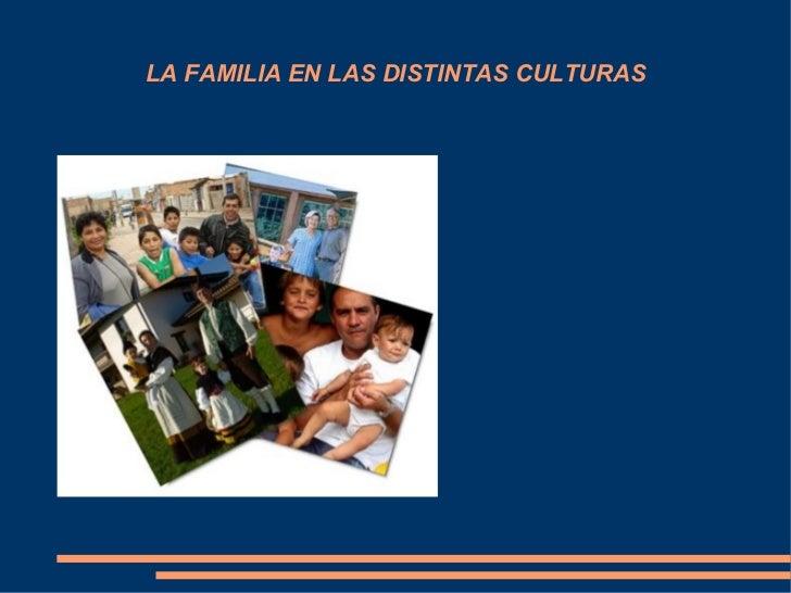 LA FAMILIA EN LAS DISTINTAS CULTURAS Realizado por: Mª Dolores Muñoz Jurado.