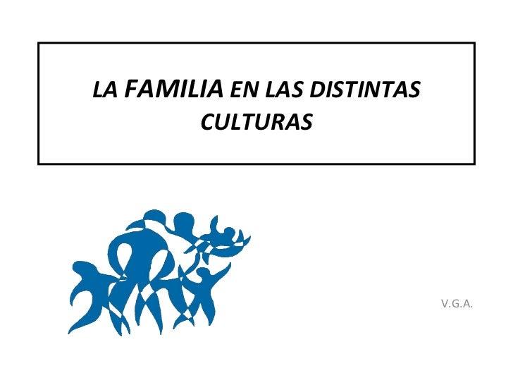 LA  FAMILIA  EN LAS DISTINTAS CULTURAS V.G.A.