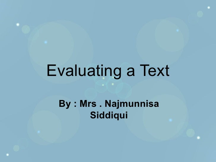 Evaluating a Text By : Mrs . Najmunnisa Siddiqui
