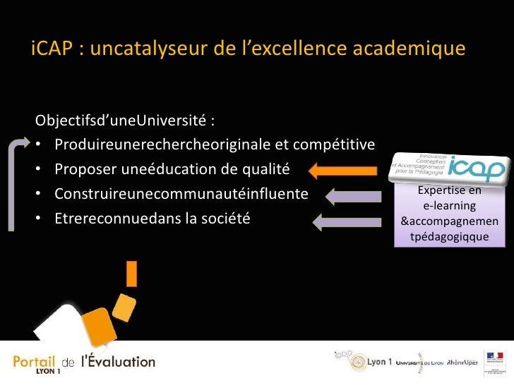 iCAP : uncatalyseur de l'excellence academique<br />Objectifsd'uneUniversité :<br /><ul><li>Produireunerechercheoriginale ...