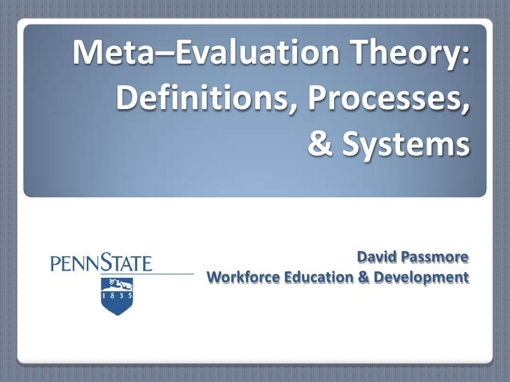 Meta–Evaluation Theory:Definitions, Processes, & Systems<br />David Passmore<br />Workforce Education & Development<br />
