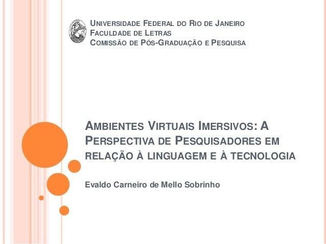UNIVERSIDADE FEDERAL DO RIO DE JANEIRO FACULDADE DE LETRAS COMISSÃO DE PÓS-GRADUAÇÃO E PESQUISAAMBIENTES VIRTUAIS IMERSIVO...