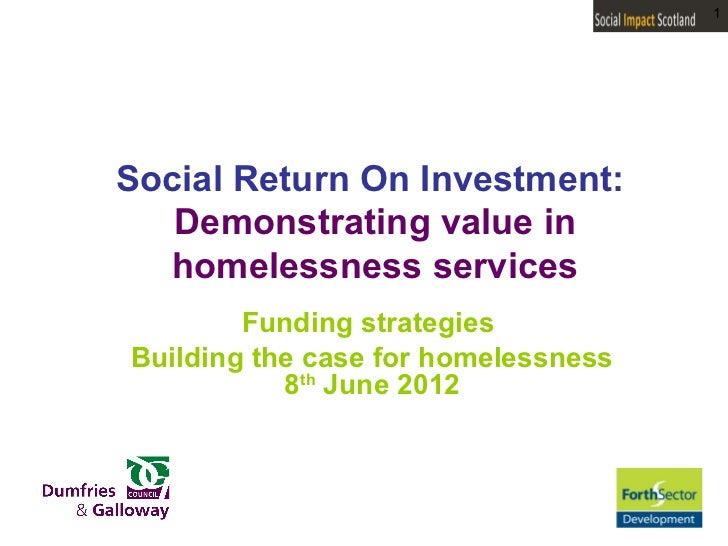 1Social Return On Investment:   Demonstrating value in  homelessness services        Funding strategiesBuilding the case f...