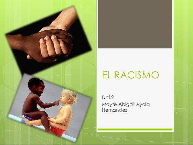 EL RACISMODn12Mayte Abigail AyalaHernández