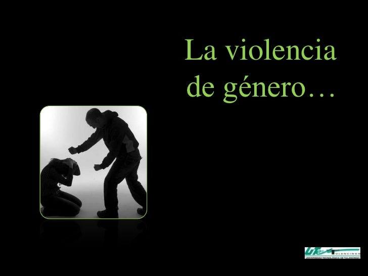 La violenciade género…
