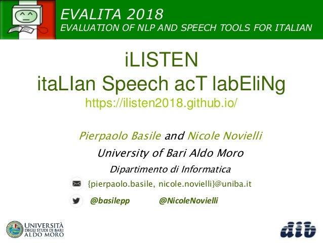 EVALITA 2018 EVALUATION OF NLP AND SPEECH TOOLS FOR ITALIAN iLISTEN itaLIan Speech acT labEliNg https://ilisten2018.github...