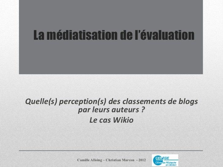 La médiatisation de l'évaluationQuelle(s) perception(s) des classements de blogs               par leurs auteurs ?        ...