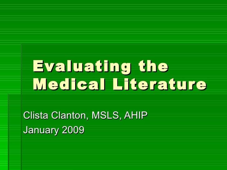 Evaluating the Medical Literature Clista Clanton, MSLS, AHIP January 2009